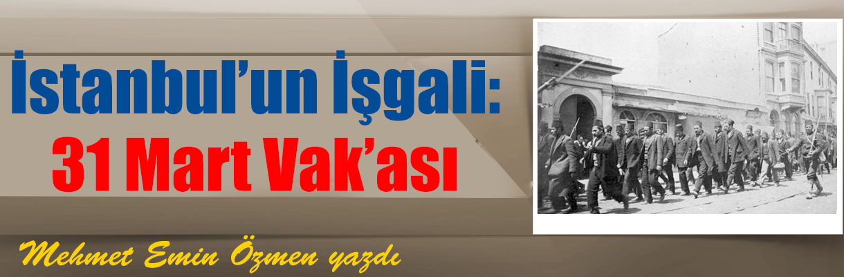İstanbul'un İşgali: 31 Mart Vak'ası