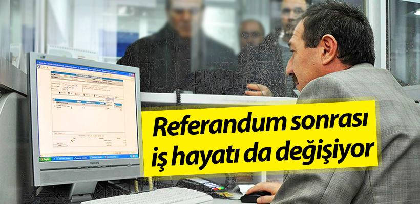 Referandum sonrası iş hayatı da değişiyor