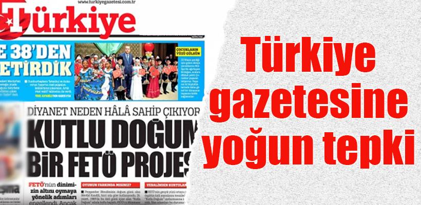 'Kutlu Doğum'u FETÖ ile ilişkilendiren Türkiye gazetesine yoğun tepki
