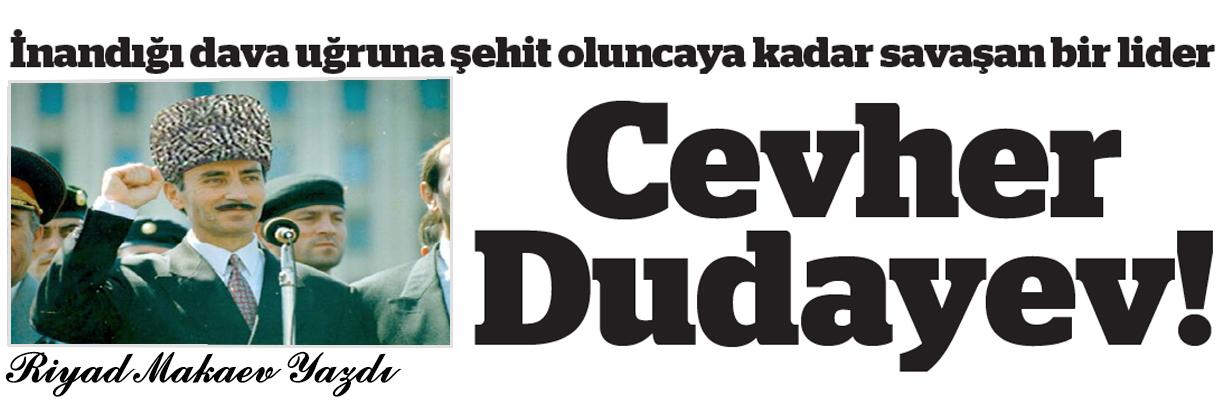İnandığı dava uğruna şehit olan bir lider - Cevher Dudaev!