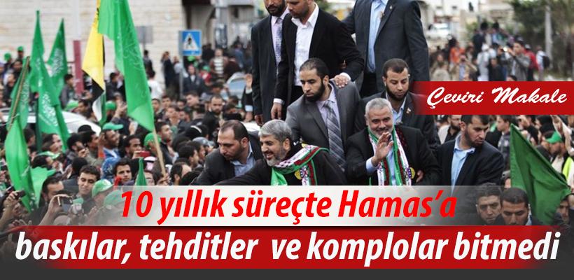10 yıllık süreçte Hamas`a baskılar, tehditler ve komplolar...