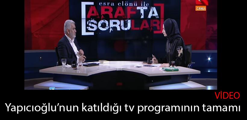 Yapıcıoğlu`nun katıldığı tv programının tamamı - izle