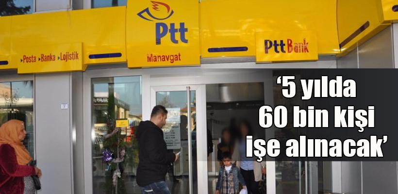 PTT 5 yılda 60 bin kişiyi işe alacak