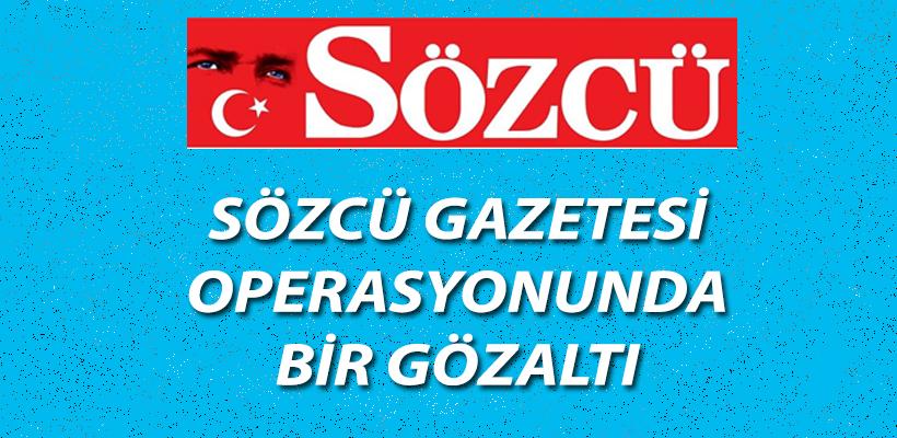 Sözcü Gazetesi operasyonunda 1 gözaltı!