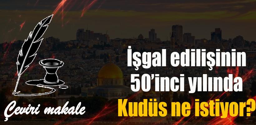 İşgal edilişinin 50`inci yılında Kudüs ne istiyor?
