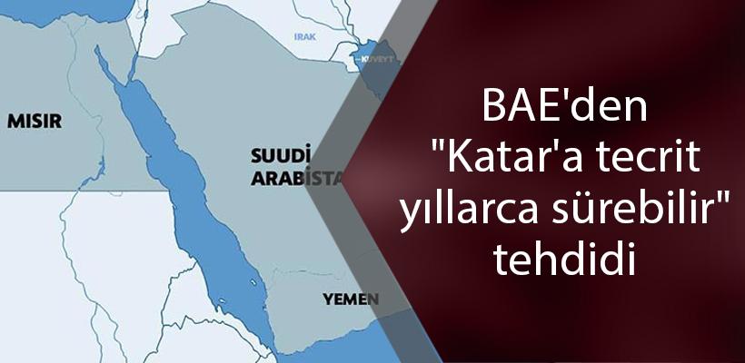 BAE'den 'Katar'a tecrit yıllarca sürebilir' tehdidi