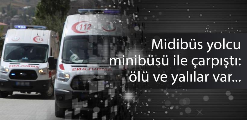 Midibüs yolcu minibüsü ile çarpıştı: 2 ölü