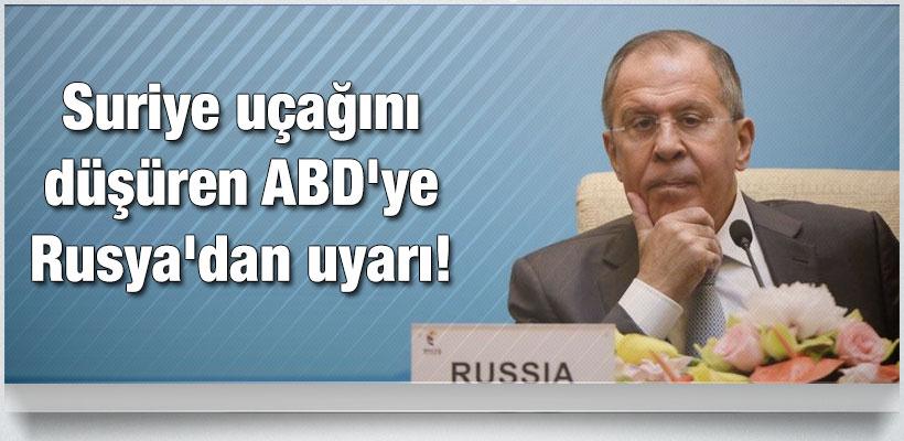 Suriye uçağını düşüren ABD'ye Rusya'dan uyarı!