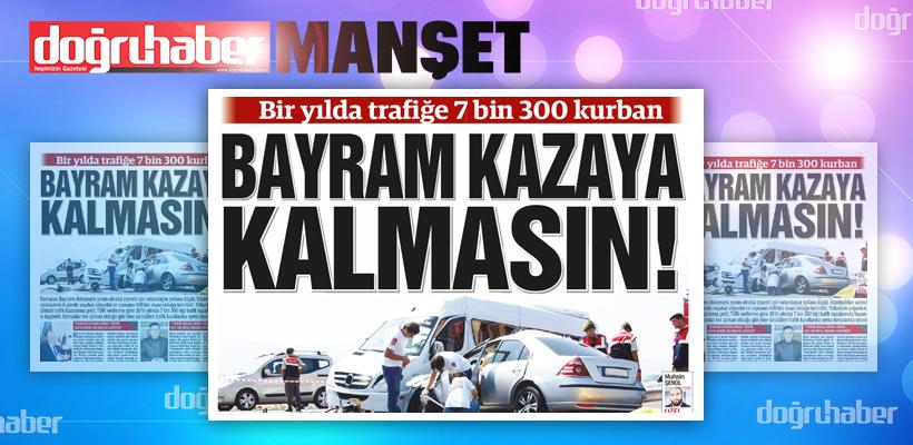 Bir yılda trafiğe 7 bin 300 kurban: Bayram Kazaya Kalmasın!
