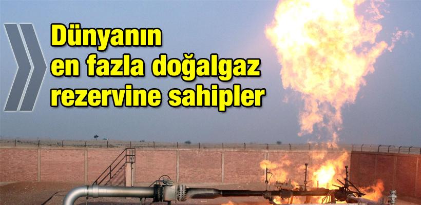 Dünyanın en fazla doğalgaz rezervine sahipler