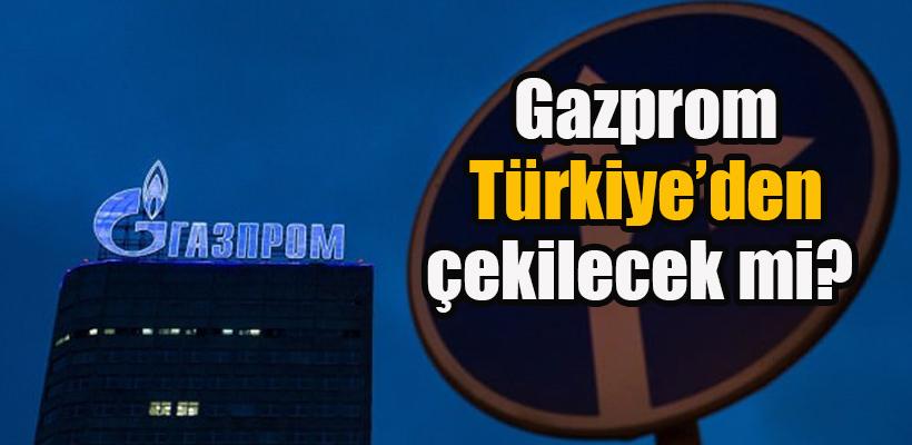 Gazprom Türkiye`den çekilecek mi?