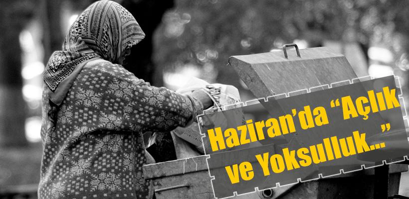 TÜRK-İŞ: Haziranda, Açlık ve Yoksulluk...