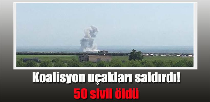 Koalisyon uçakları saldırdı! 50 sivil öldü