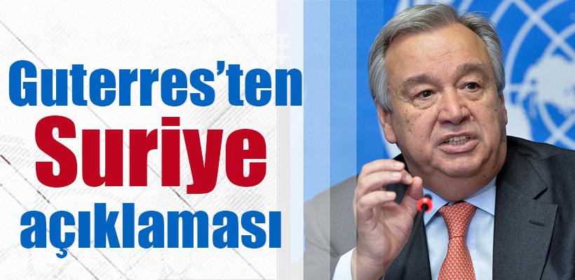 Guterres`ten Suriye açıklaması