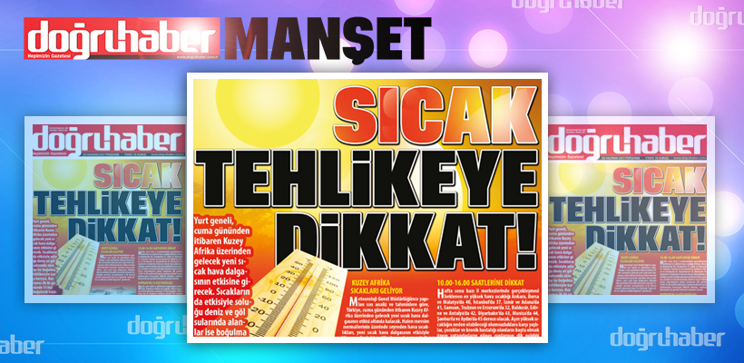 SICAK TEHLİKEYE DİKKAT!