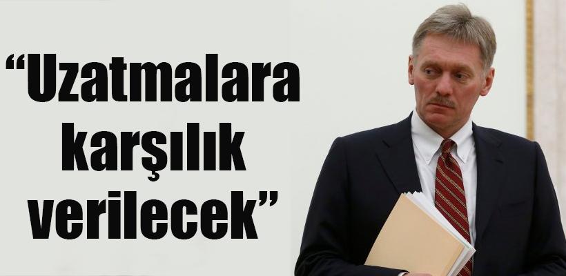 Kremlin: Uzatmalara karşılık verilecek
