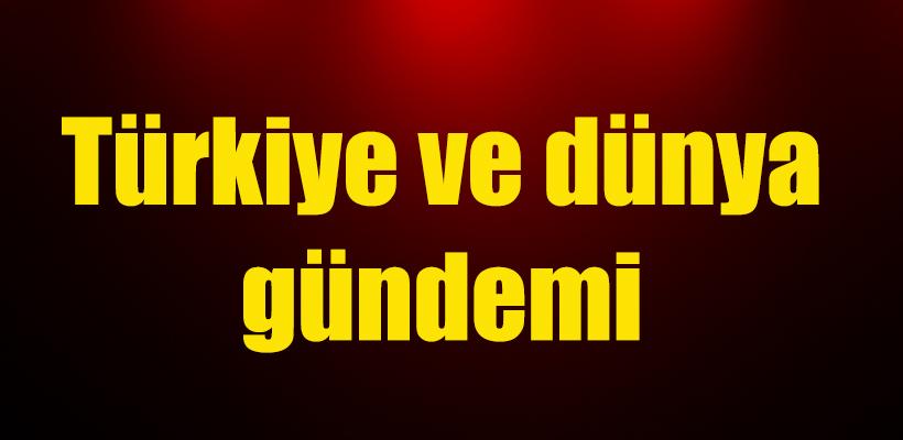 Türkiye ve dünya gündemi - 21. 07. 2017