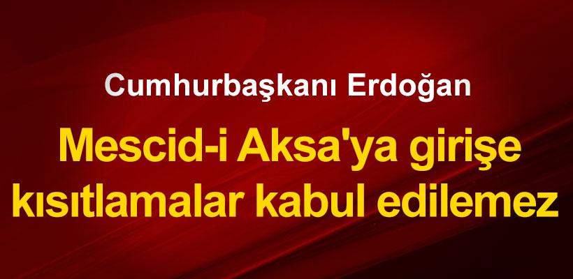 Erdoğan: Mescid-i Aksa`ya kısıtlamalar kabul edilemez