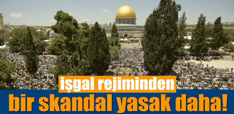 İşgal rejiminden bir skandal yasak daha!