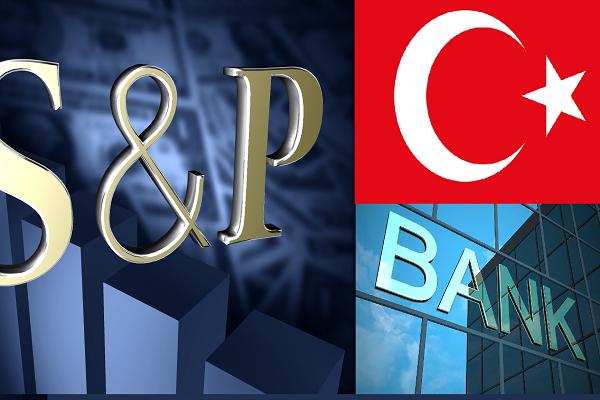 S&P`den Türkiye bankalarına yağ