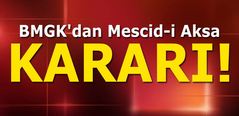 BMGK`dan Mescid-i Aksa kararı!