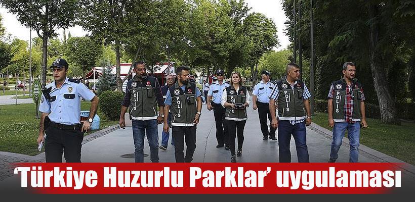 81 ilde `Türkiye Huzurlu Parklar` uygulaması