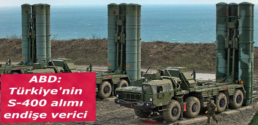 ABD: Türkiye`nin S-400 alımı endişe verici