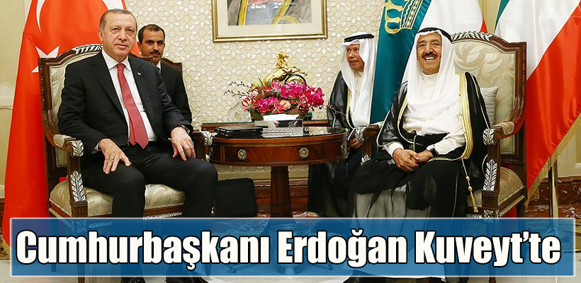 Cumhurbaşkanı Erdoğan Kuveyt`te
