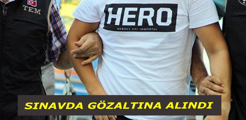 `Hero` yazılı tişörtle sınava girdi, gözaltına alındı
