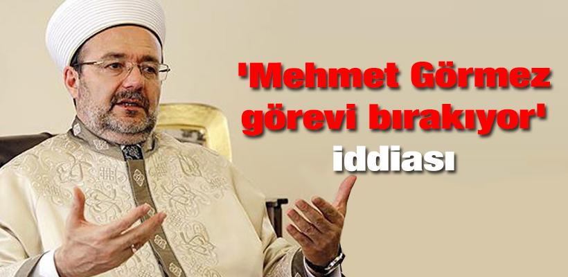 `Mehmet Görmez görevi bırakıyor` iddiası