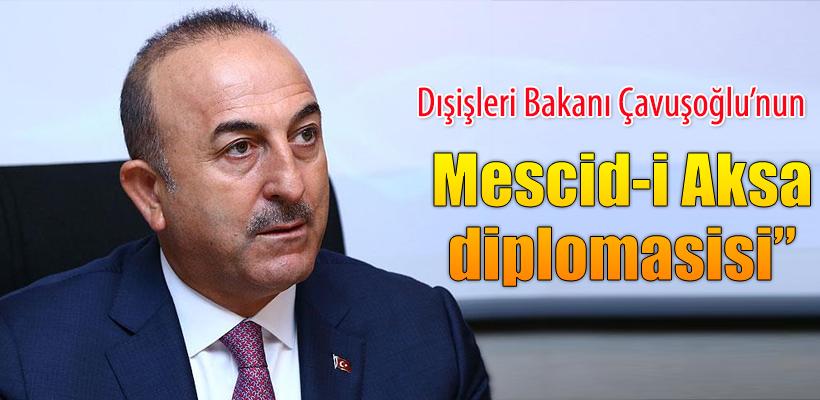 Çavuşoğlu`nun yoğun Mescid-i Aksa diplomasisi
