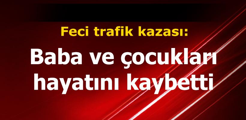 İzmir`de trafik kazası: Baba ve çocukları hayatını kaybetti