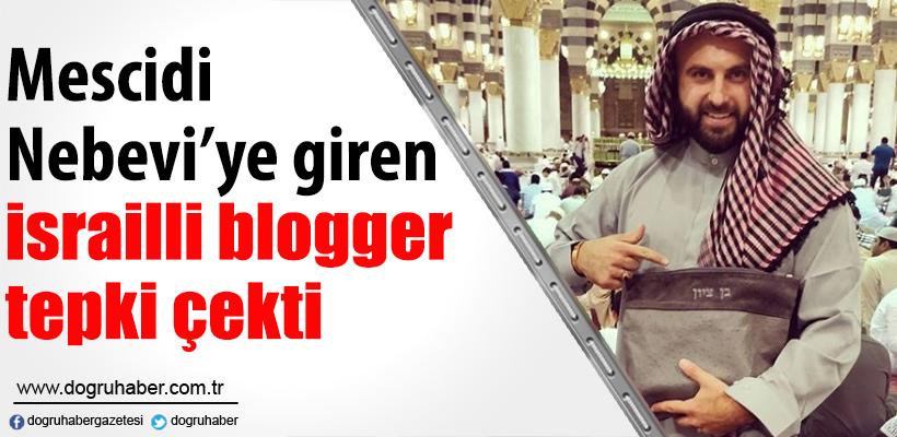israilli blog yazarının Mescid-i Nebevi`ye girmesi tepki çekti