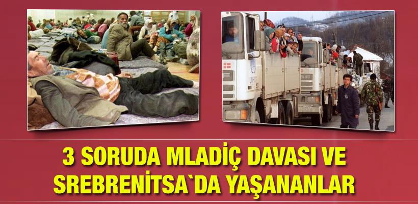 3 soruda Mladiç davası ve Srebrenitsa`da yaşananlar