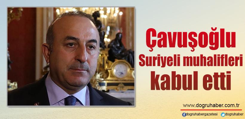 Çavuşoğlu Suriyeli muhalifleri kabul etti