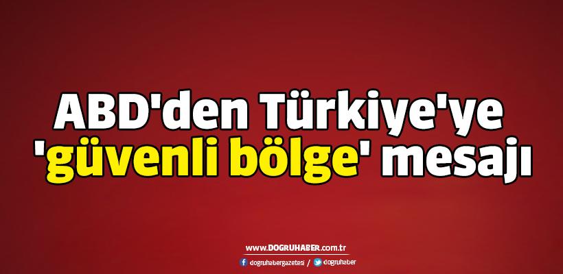 ABD`den Türkiye`ye `güvenli bölge` mesajı