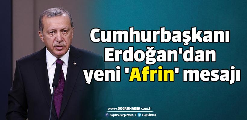 Cumhurbaşkanı Erdoğan`dan yeni `Afrin` mesajı