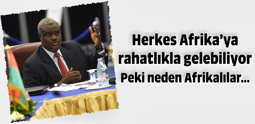 Herkes Afrika`ya rahatlıkla gelebiliyor Peki neden Afrikalılar...