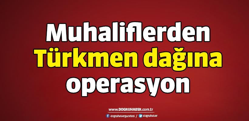 Muhalifler Türkmen Dağı`nda operasyon başlattı
