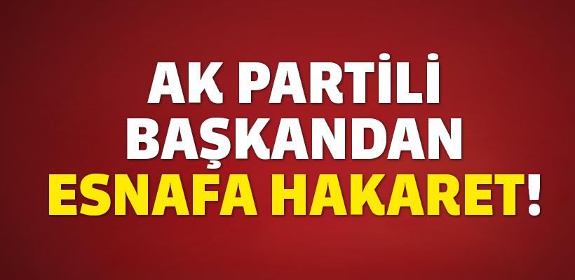 AK Partili Belediye Başkanından esnafa hakaret