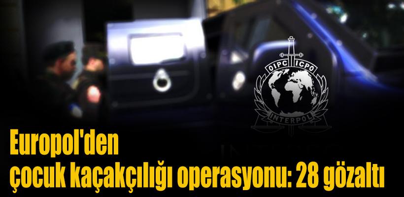 Europol`den çocuk kaçakçılığı operasyonu: 28 gözaltı