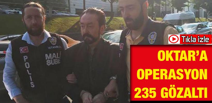 Adnan Oktar'a operasyon: 235 gözaltı