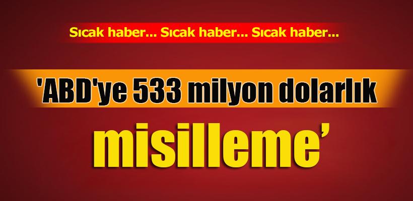 `ABD`ye 533 milyon dolarlık misilleme`