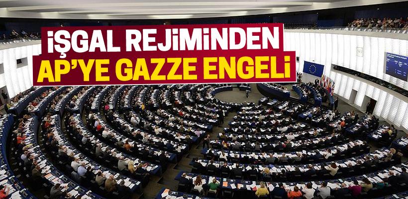 İşgal rejiminden Avrupa Parlamentosuna Gazze engeli