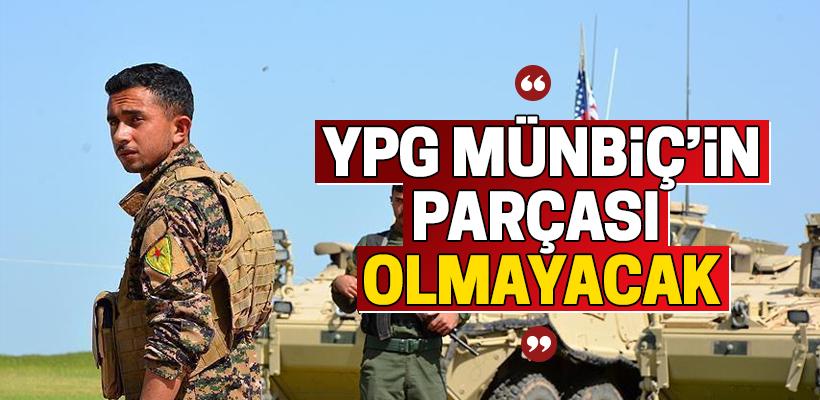``YPG Münbiç`in parçası olmayacak``