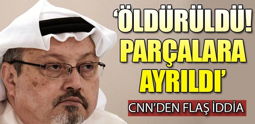 CNN`den flaş iddia: Kaşıkçı öldürüldü!