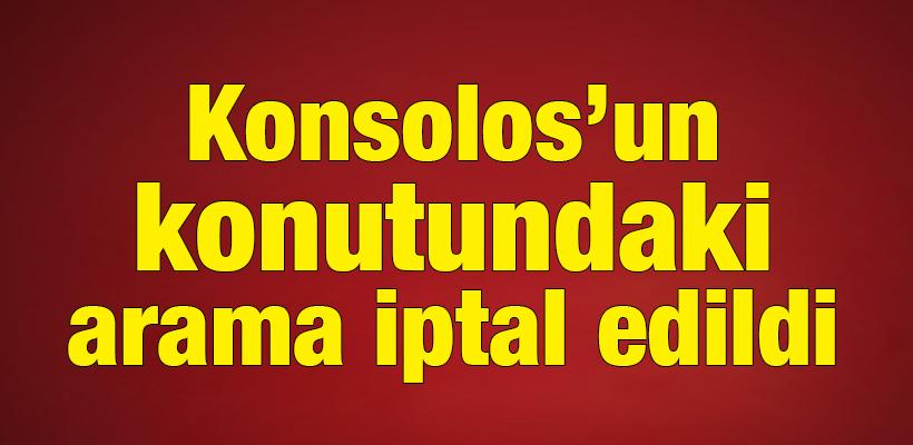 Konsolos`un konutundaki arama iptal edildi