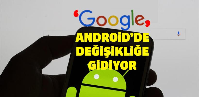 Google Android`de değişiklik yapacak