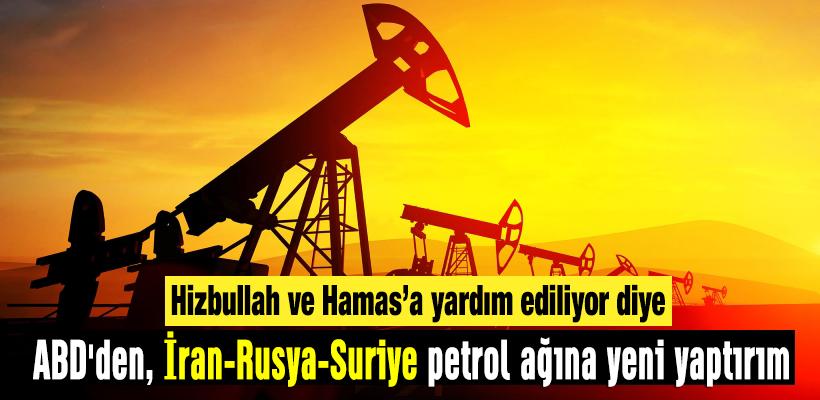ABD`den, İran-Rusya-Suriye petrol ağına yeni yaptırım