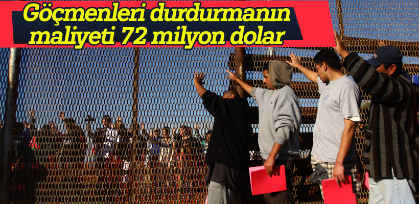 Göçmenleri durdurmanın maliyeti 72 milyon dolar